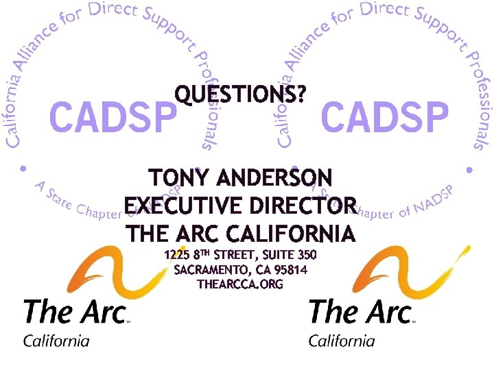 QUESTIONS? TONY ANDERSON EXECUTIVE DIRECTOR THE ARC CALIFORNIA 1225 8 TH STREET, SUITE 350