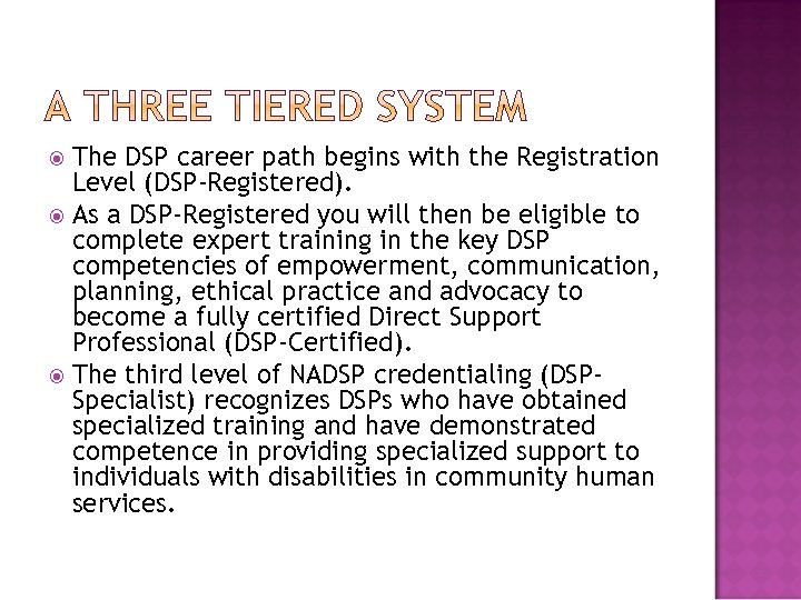 The DSP career path begins with the Registration Level (DSP‐Registered). As a DSP‐Registered you