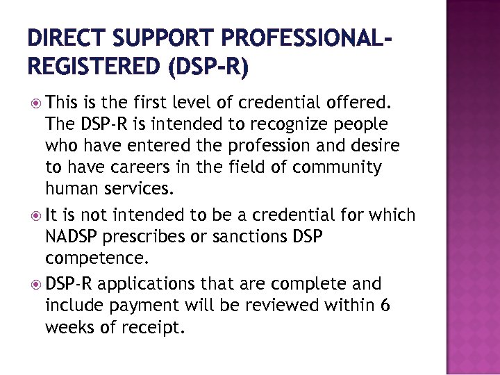 DIRECT SUPPORT PROFESSIONAL‐ REGISTERED (DSP‐R) This is the first level of credential offered. The