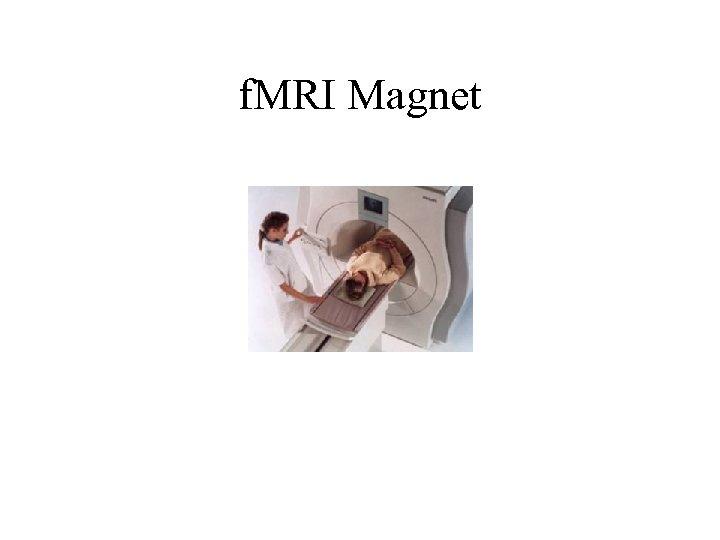 f. MRI Magnet