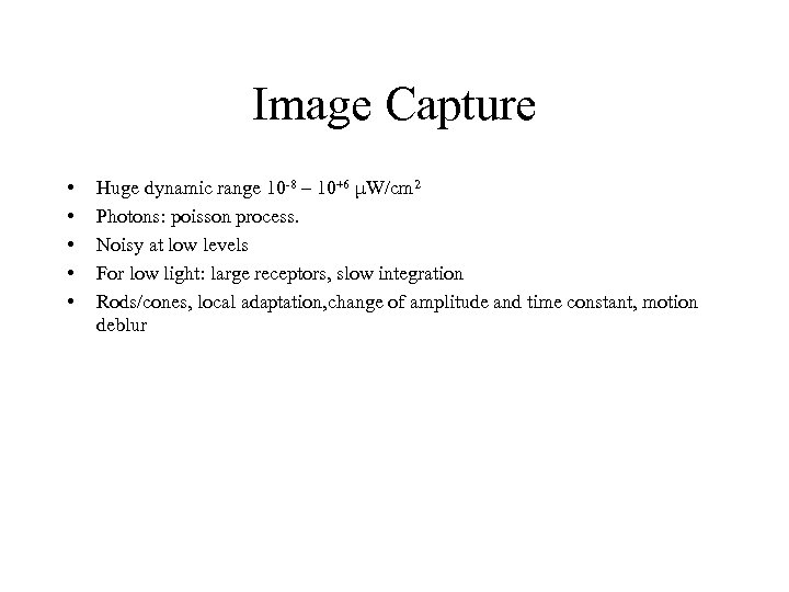 Image Capture • • • Huge dynamic range 10 -8 – 10+6 μW/cm 2