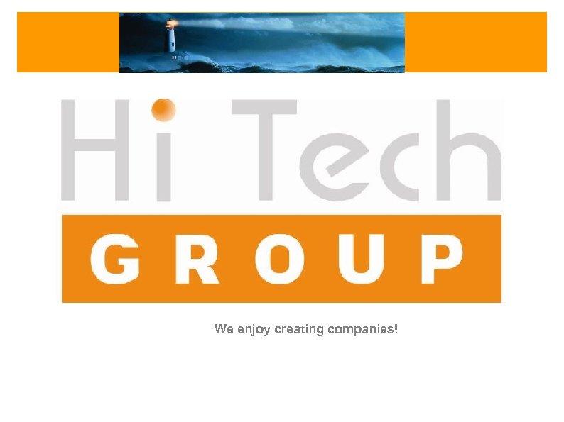 We enjoy creating companies!