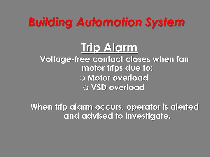 Building Automation System Trip Alarm Voltage-free contact closes when fan motor trips due to: