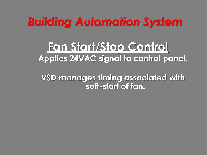 Building Automation System Fan Start/Stop Control Applies 24 VAC signal to control panel. VSD