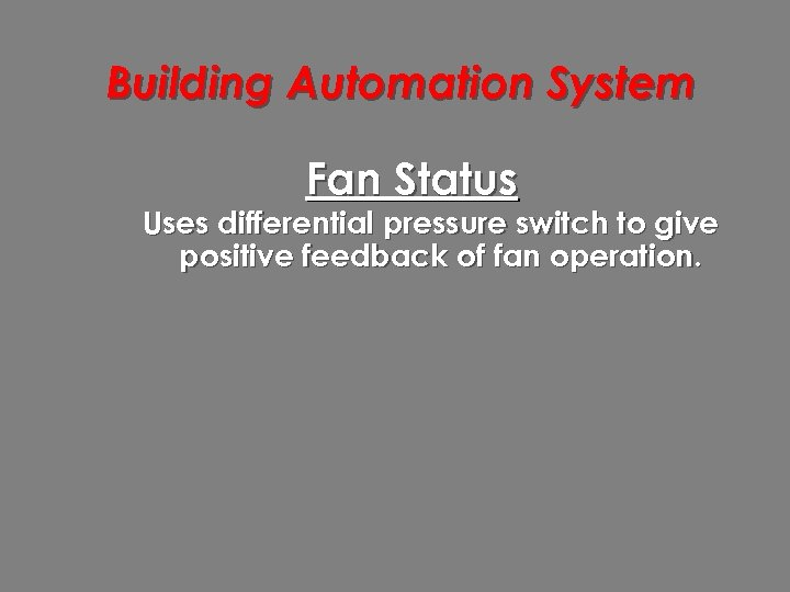 Building Automation System Fan Status Uses differential pressure switch to give positive feedback of