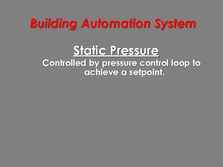Building Automation System Static Pressure Controlled by pressure control loop to achieve a setpoint.