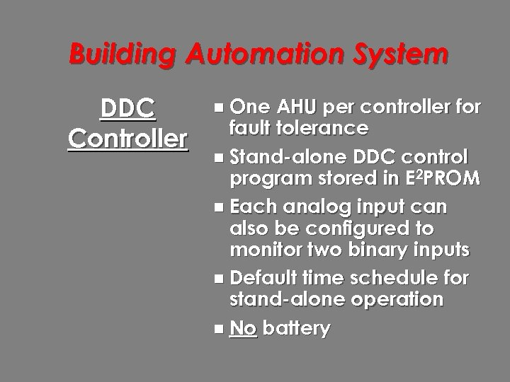 Building Automation System DDC Controller n One AHU per controller for fault tolerance n