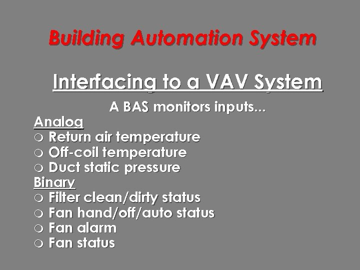 Building Automation System Interfacing to a VAV System A BAS monitors inputs. . .