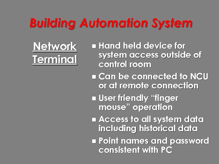 Building Automation System Network Terminal n Hand held device for system access outside of