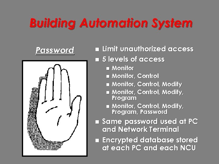 Building Automation System Password n n Limit unauthorized access 5 levels of access Monitor