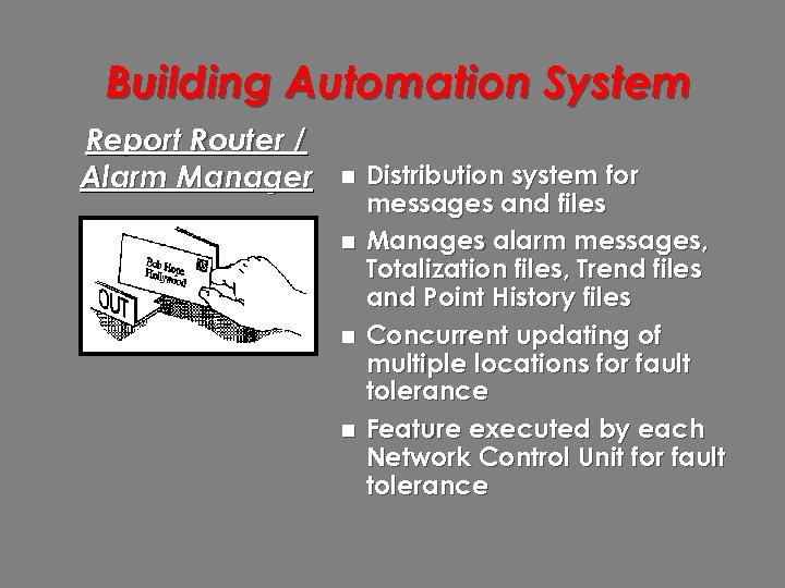 Building Automation System Report Router / Alarm Manager n n Distribution system for messages
