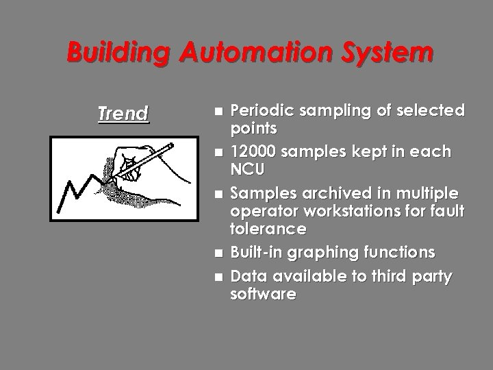Building Automation System Trend n n n Periodic sampling of selected points 12000 samples