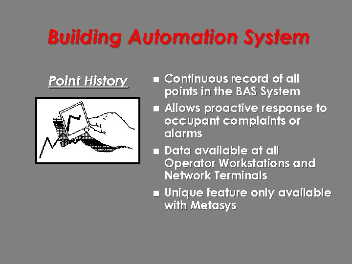 Building Automation System Point History n n Continuous record of all points in the