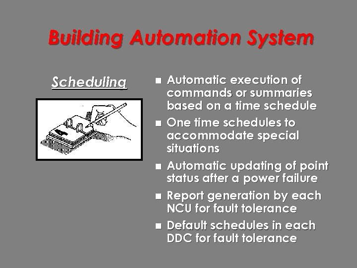 Building Automation System Scheduling n n n Automatic execution of commands or summaries based