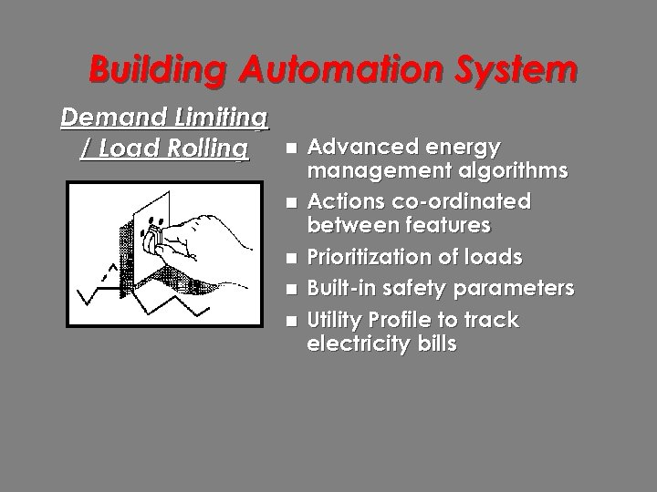 Building Automation System Demand Limiting / Load Rolling n n n Advanced energy management