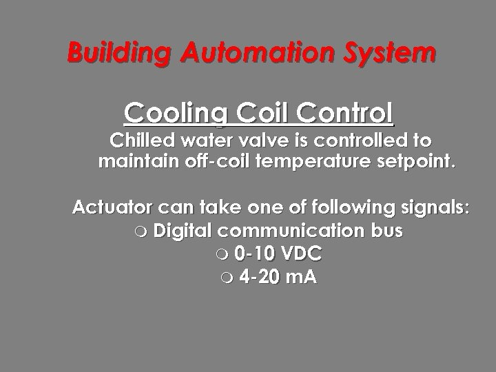 Building Automation System Cooling Coil Control Chilled water valve is controlled to maintain off-coil