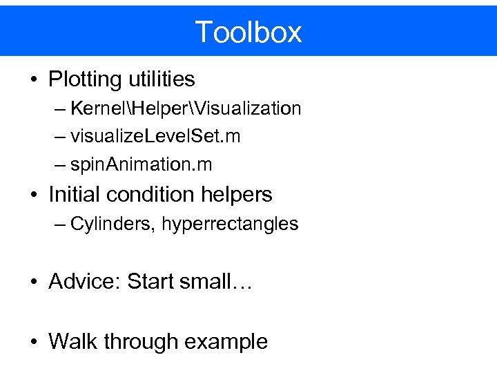 Toolbox • Plotting utilities – KernelHelperVisualization – visualize. Level. Set. m – spin. Animation.