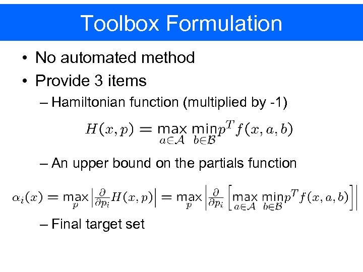 Toolbox Formulation • No automated method • Provide 3 items – Hamiltonian function (multiplied