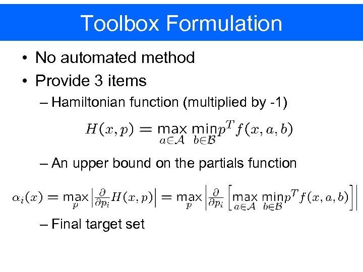 Toolbox Formulation • No automated method • Provide 3 items – Hamiltonian function (multiplied