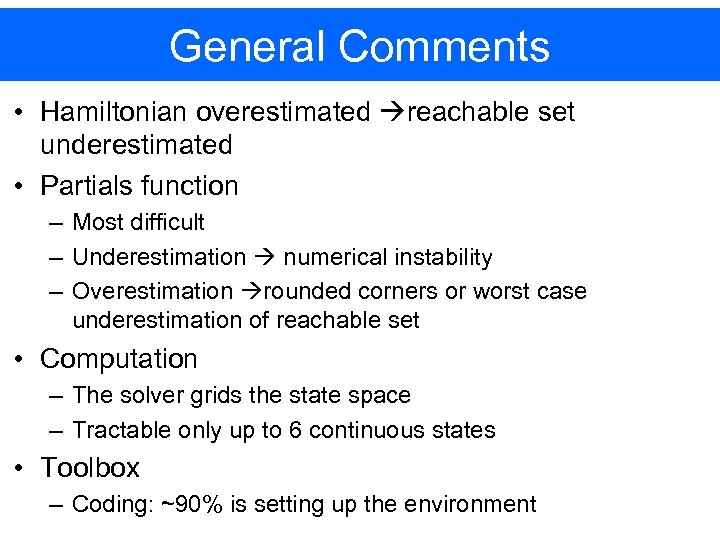 General Comments • Hamiltonian overestimated reachable set underestimated • Partials function – Most difficult