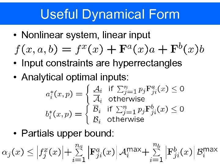 Useful Dynamical Form • Nonlinear system, linear input • Input constraints are hyperrectangles •