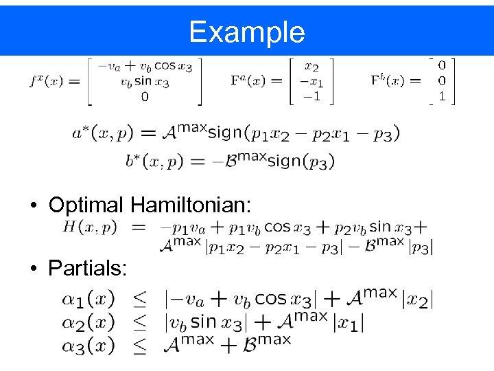 Example • Optimal Hamiltonian: • Partials: