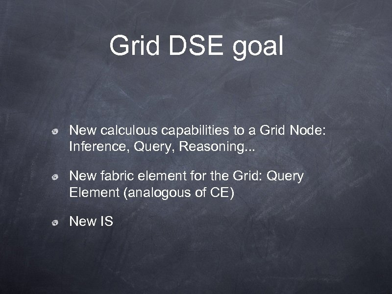 Grid DSE goal New calculous capabilities to a Grid Node: Inference, Query, Reasoning. .