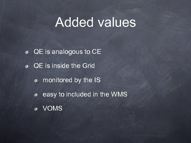 Added values QE is analogous to CE QE is inside the Grid monitored by