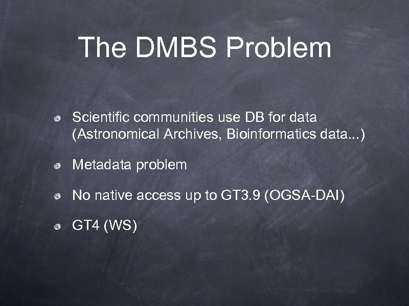 The DMBS Problem Scientific communities use DB for data (Astronomical Archives, Bioinformatics data. .
