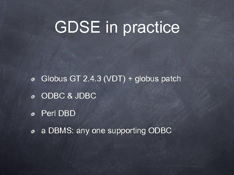 GDSE in practice Globus GT 2. 4. 3 (VDT) + globus patch ODBC &