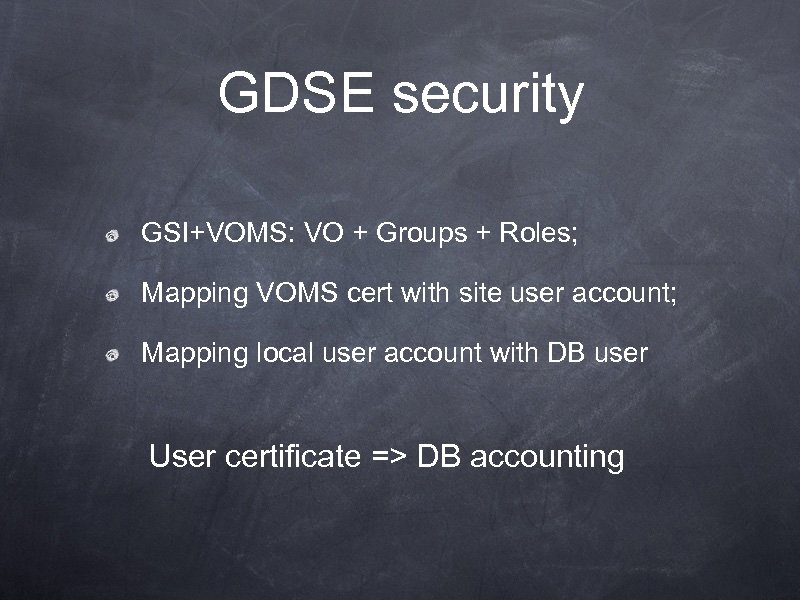 GDSE security GSI+VOMS: VO + Groups + Roles; Mapping VOMS cert with site user