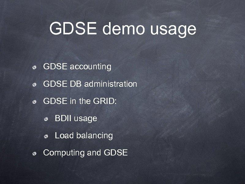 GDSE demo usage GDSE accounting GDSE DB administration GDSE in the GRID: BDII usage