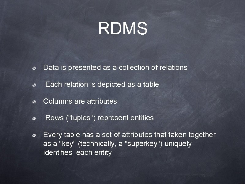 RDMS Data is presented as a collection of relations Each relation is depicted as