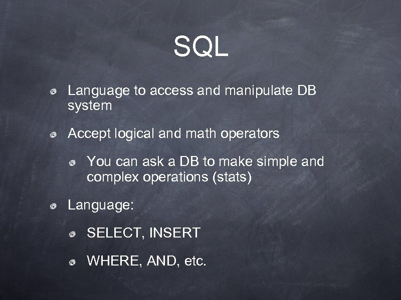 SQL Language to access and manipulate DB system Accept logical and math operators You
