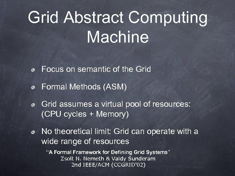 Grid Abstract Computing Machine Focus on semantic of the Grid Formal Methods (ASM) Grid