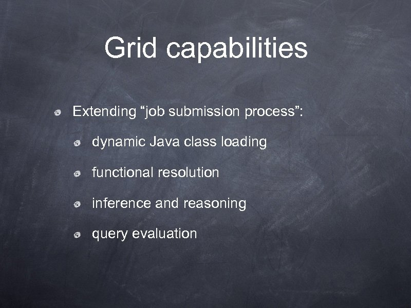 """Grid capabilities Extending """"job submission process"""": dynamic Java class loading functional resolution inference and"""