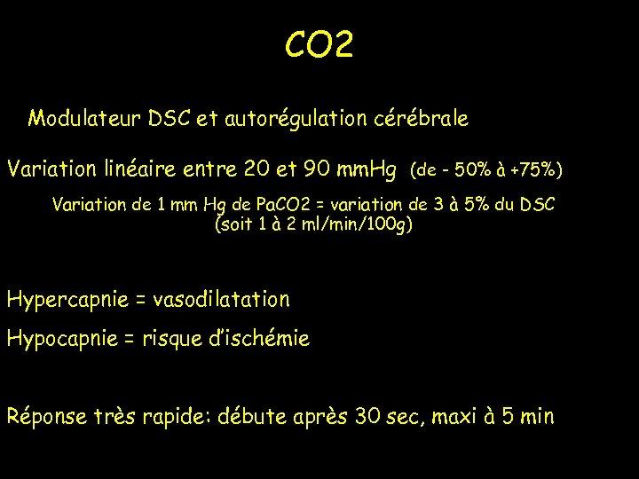 CO 2 Modulateur DSC et autorégulation cérébrale Variation linéaire entre 20 et 90 mm.