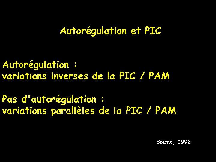 Autorégulation et PIC Autorégulation : variations inverses de la PIC / PAM Pas d'autorégulation
