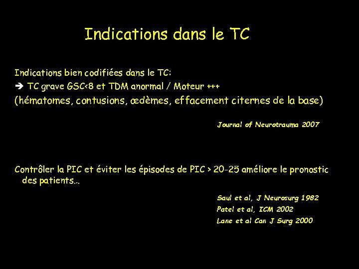 Indications dans le TC Indications bien codifiées dans le TC: TC grave GSC<8 et