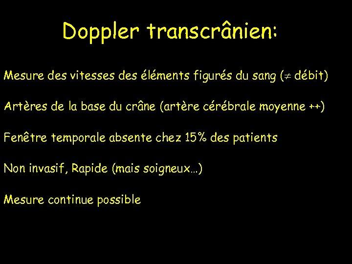 Doppler transcrânien: Mesure des vitesses des éléments figurés du sang ( débit) Artères de