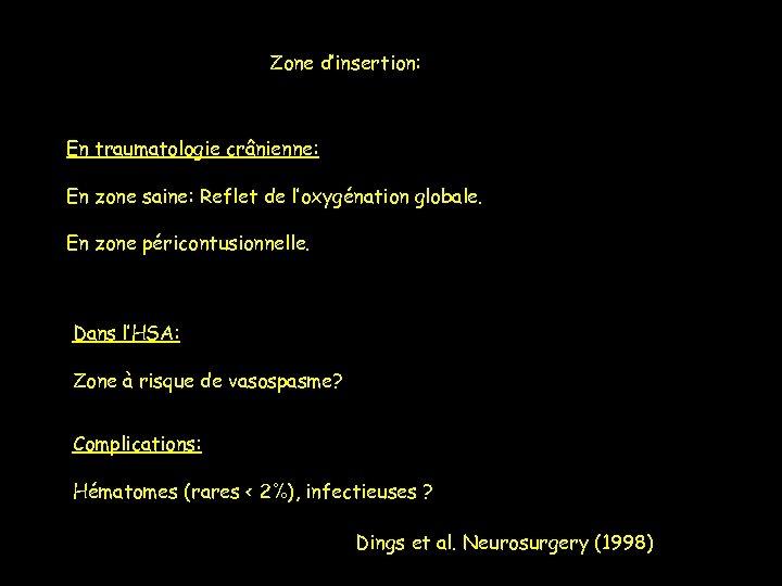 Zone d'insertion: En traumatologie crânienne: En zone saine: Reflet de l'oxygénation globale. En zone