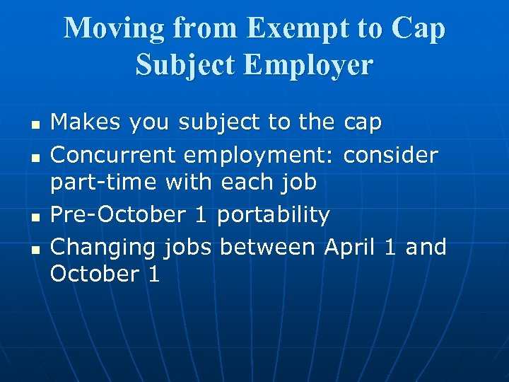 Moving from Exempt to Cap Subject Employer n n Makes you subject to the