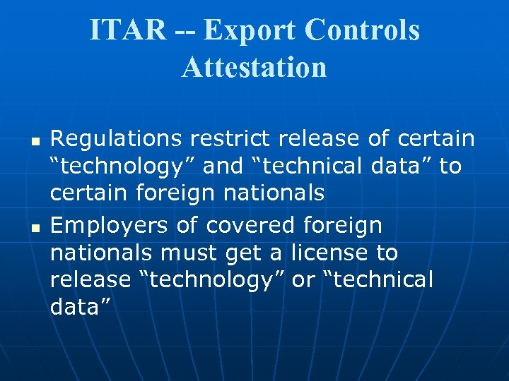 """ITAR -- Export Controls Attestation n n Regulations restrict release of certain """"technology"""" and"""