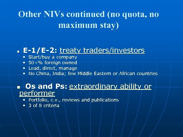 Other NIVs continued (no quota, no maximum stay) n E-1/E-2: treaty traders/investors • •