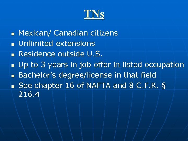 TNs n n n Mexican/ Canadian citizens Unlimited extensions Residence outside U. S. Up