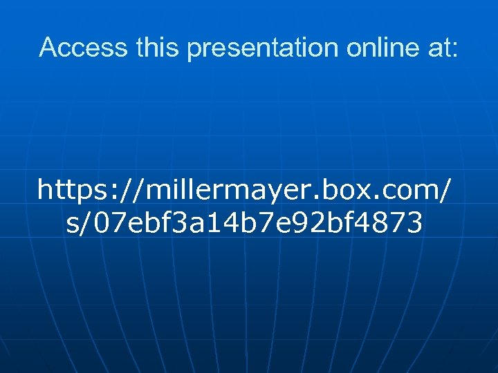 Access this presentation online at: https: //millermayer. box. com/ s/07 ebf 3 a 14