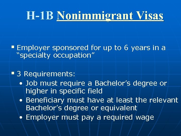 H-1 B Nonimmigrant Visas § Employer sponsored for up to 6 years in a
