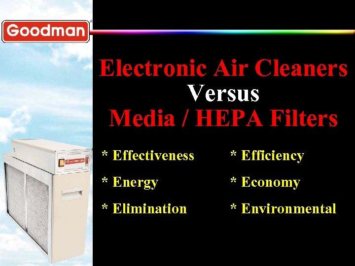 Electronic Air Cleaners Versus Media / HEPA Filters * Effectiveness * Efficiency * Energy