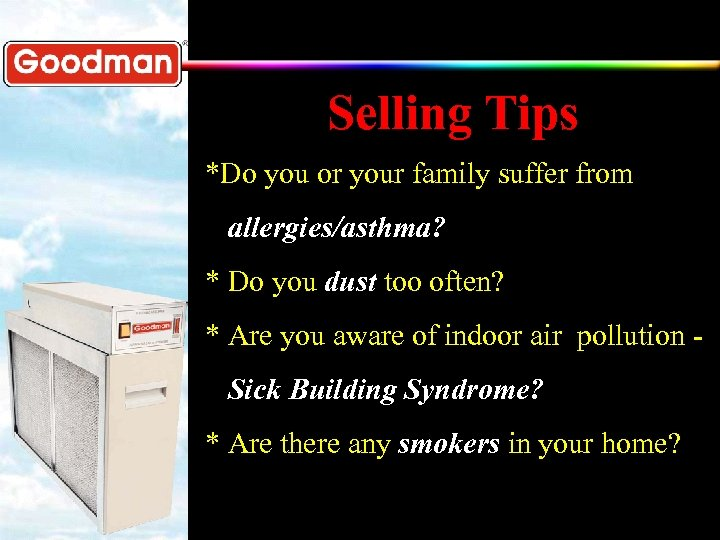 Selling Tips *Do you or your family suffer from allergies/asthma? * Do you dust