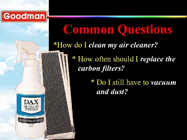 Common Questions *How do I clean my air cleaner? * How often should I